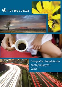 Fotografia. Poradnik dla poczÄ…tkujÄ…cych cz.1